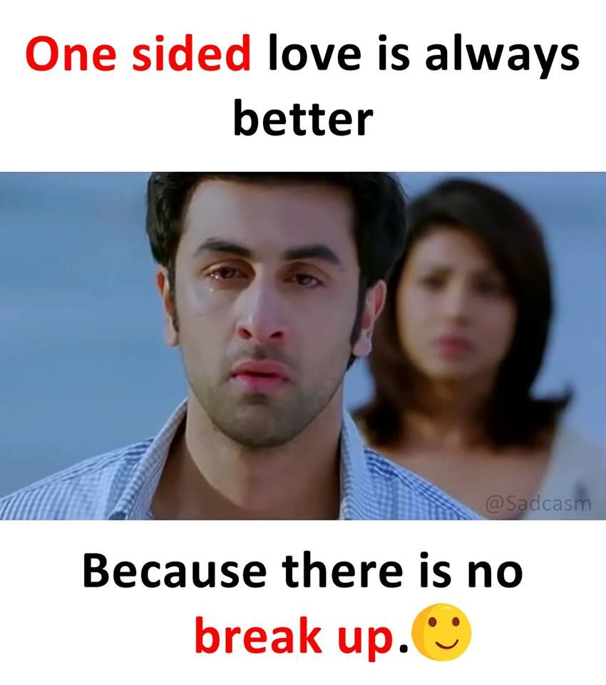 One Sided Love Is Always Better Because There Is No Break Up