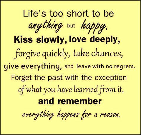 Lifes Too Short To Be Anything But Happy Kiss Slowly Love Deeply Forgive