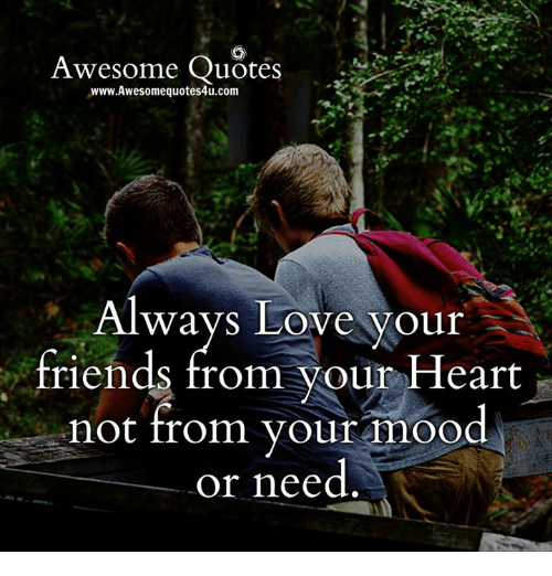 Friends Love And Memes Awesome Quotes Awww Awesomequotesu Com Always Love