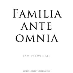 Family Over All Courtesy Of Peoplechangememoriesdontnever  C B Latin Tattoolatin Quote