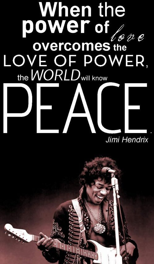 When The Power Of Love Overcomes The Love Of Power The World Will Know Peace Jimi Hendrix