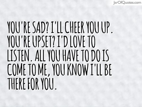 Quotes To Cheer You Up Cheer Up I Love You Quotes You Re Sad