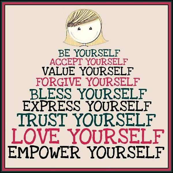 Be Yourself Accept Yourself Value Yourself Forgive Yourself Bless Yourself Express