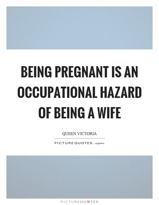 Being Pregnant Is An Occupational Hazard Of Being A Wife Picture Quote