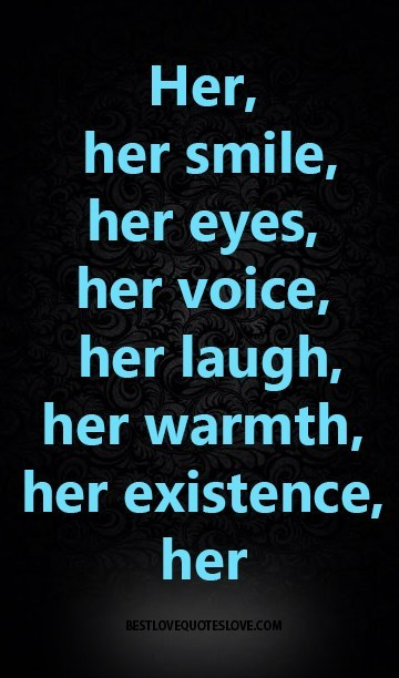 Her Her Smile Her Eyes Her Voice Her Laugh Her Warmth