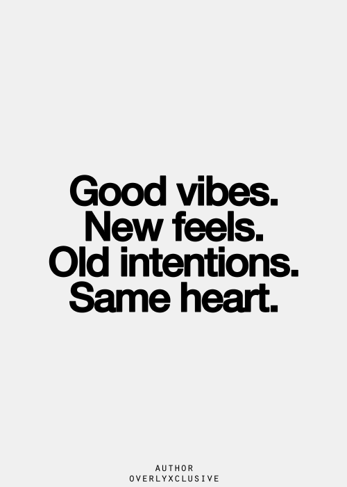 Good Vibes New Feels Old Intentions Same Heart