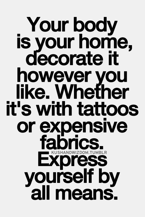 Your Body Is Your Home Decorate It However You Like Whether Its With