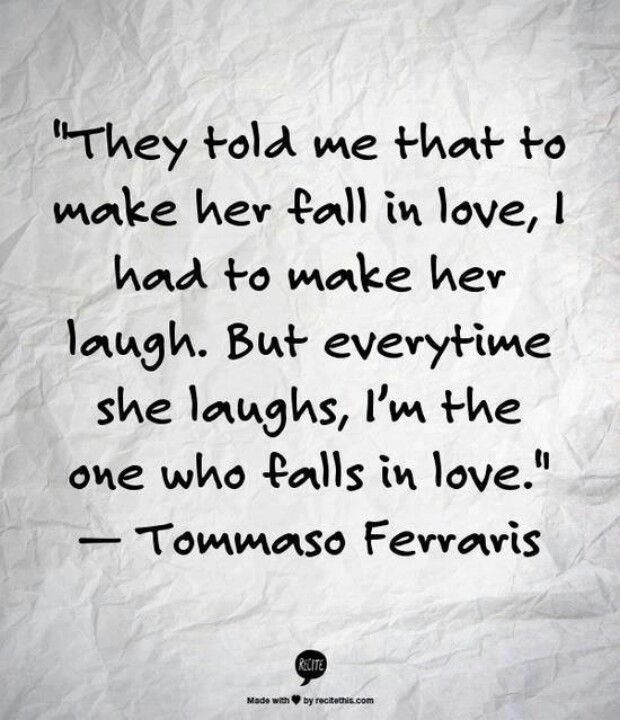 They Told Me That To Make Her Fall In Love I Had To Make Her Laugh But Every Time She Laughs Im The One Who Falls In Love Tommaso Ferraris So Sweet