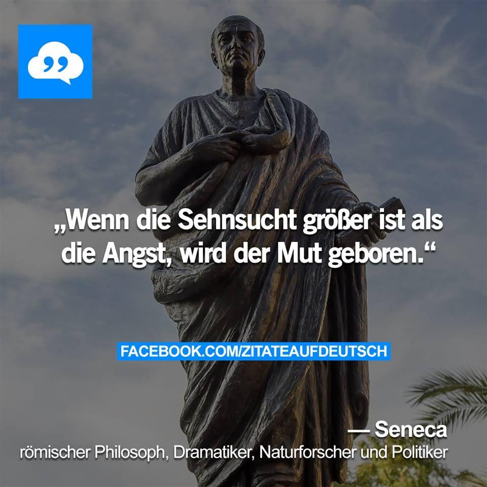 Wenn Sehnsucht Groser Ist Als Angst Wird Der Mut Geboren Seneca