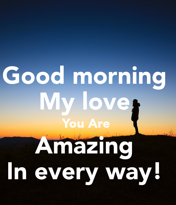 Good Morning My Love You Are Amazing In Every Way