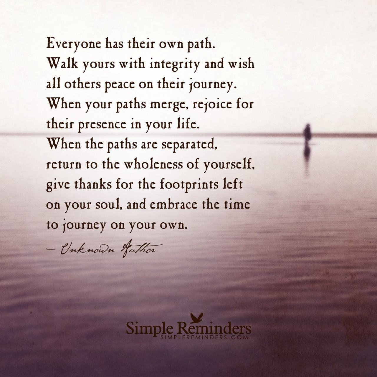 Everyone Has Their Own Path Walk Yours With Integrity And Wish All Others Peace On