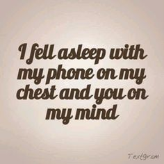 Not Exactly On My Chest But Clinched In My Hand Under My Pillow Every Single Night Praying For That Text Or Msg Thats No Lie