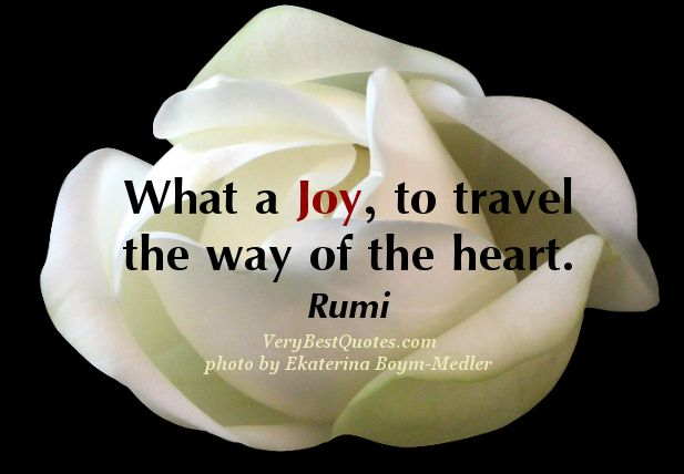 Heart Quotes Joy Quotes Love Quotes What A Joy To Travel The Way Of The Heart