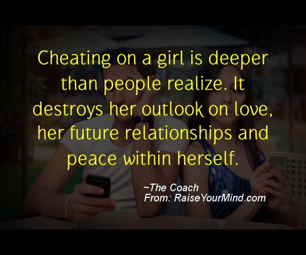 Cheating On A Girl Is Deeper Than People Realize It Destroys Her Outlook On Love Her Future Relationships And Peace Within Herself