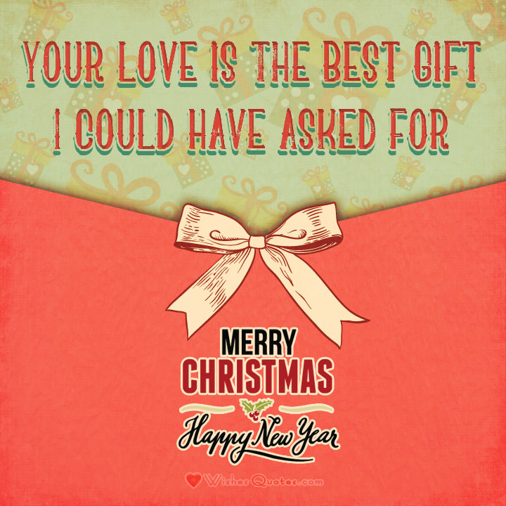 Your Love Is The Best Gift I Could Have Asked For Merry Christmas Sweetheart