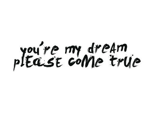 Youre My Dream Please Come True Beauty Funny Quotes
