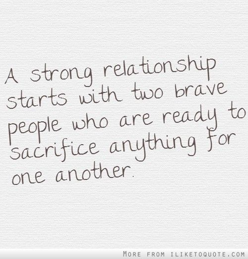 A Strong Relationship Starts With Twove People Who Are Ready To Sacrifice Anything For One Another Love Life Quotesdaily