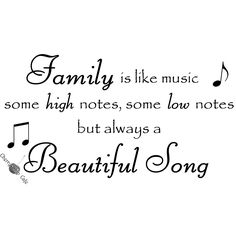 Family Is Like Music Some High Notes Some Low Notes But Always A Beautiful Song