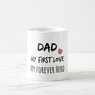 Dad Quote My First Love My Forever Hero Coffee Mug