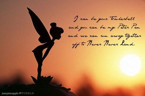 I Can Be Your Tinkerbell And You Can Be My Peter Pan And We Can Run Away Together Off To Never Never Land Is Heart