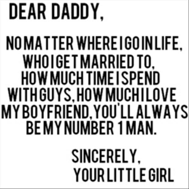 Dear Daddy No Matter Where I Go In Life Who I Get Married To How Much Time I Spend With Guys How Much I Love My Boyfriend Youll Always Be My Number