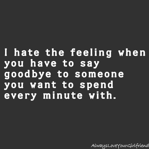 I The Feeling When You Have To Say Goodbye To Someone You Want To Spend