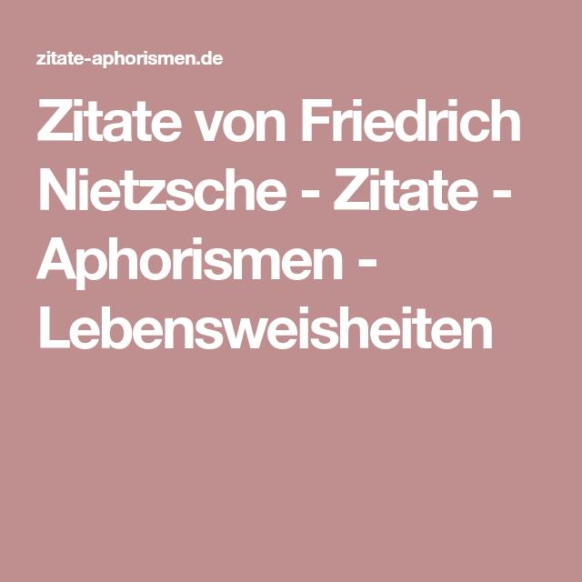Zitate Von Friedrich Nietzsche Zitate Aphorismen Lebensweisheiten