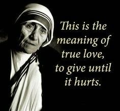 Mother Teresa Quotes This Is The Meaning Of True Love To Give Until It