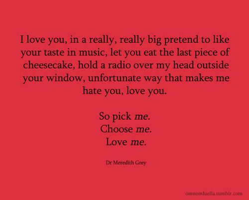 Pick Me Choose Me Love Me I Love Greys Quotes