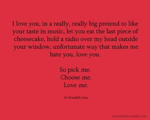 Pick Me Choose Me Love Me I Love Greys Quotes