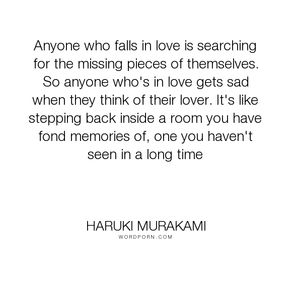 Haruki Murakami Anyone Who Falls In Love Is Searching For The Missing Pieces Of