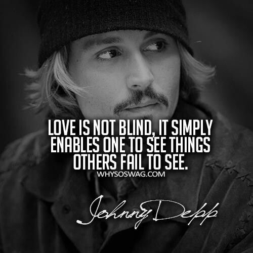 Johnny Depp Love Is Not Blind It Simply Enables One To See Things Others Fail To See