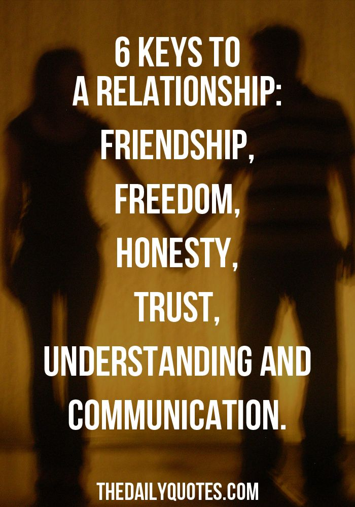 Keys To A Relationship Friendship Freedom Honesty Trust Understanding And A Relationshipgood Relationshipsdaily Quoteslove