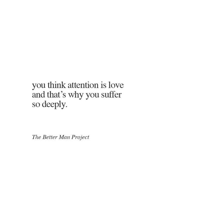 Quotes About Love You Think Attention Is Love And Thats Why You Suffer So Deeply