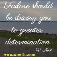 Failure Should Be Driving You To Greater Determination V Noot