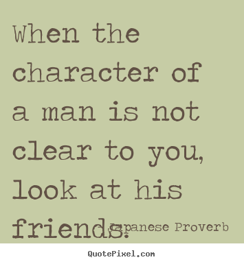 Quotes About Friendship When The Character Of A Man Is Not Clear To You
