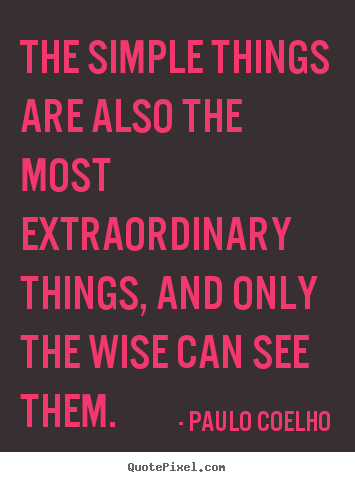 Paulo Coelho Picture Quotes The Simple Things Are Also The Most Extraordinary Things