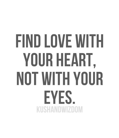 Find Love With Your Heart Not With Your Eyes