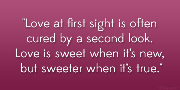 Love At First Sight Is Often Cured By A Second Look Love Is Sweet When Its New But Sweeter When Its True Harold Clemp Quote