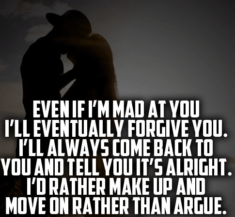 Id Rather Make Up And Move On Than Argue Forgive Love Quotes For Him