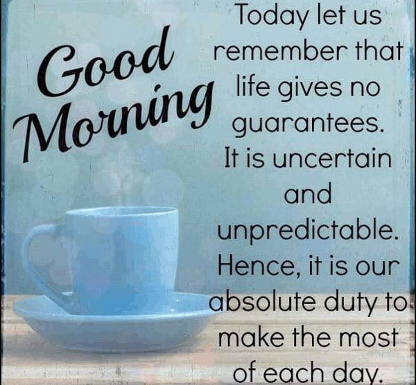 Today Let Us Remember That Life Gives No Guarantees Inspirational Good Morning Love Quotes