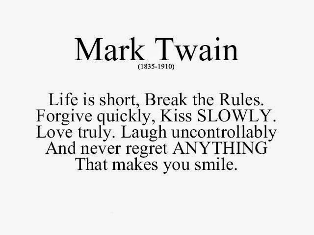 Break The Rules Forgive Quickly Kiss Slowly Love Truly Laugh Uncontrollably And Never Regret Anything That Makes You Smile