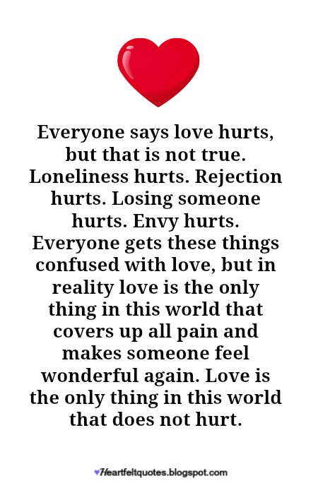 Everyone Says Love Hurts But That Is Not True Loneliness Hurts Rejection Hurts Losing Someone Hurts Envy Hurts Everyone Gets These Things Confused