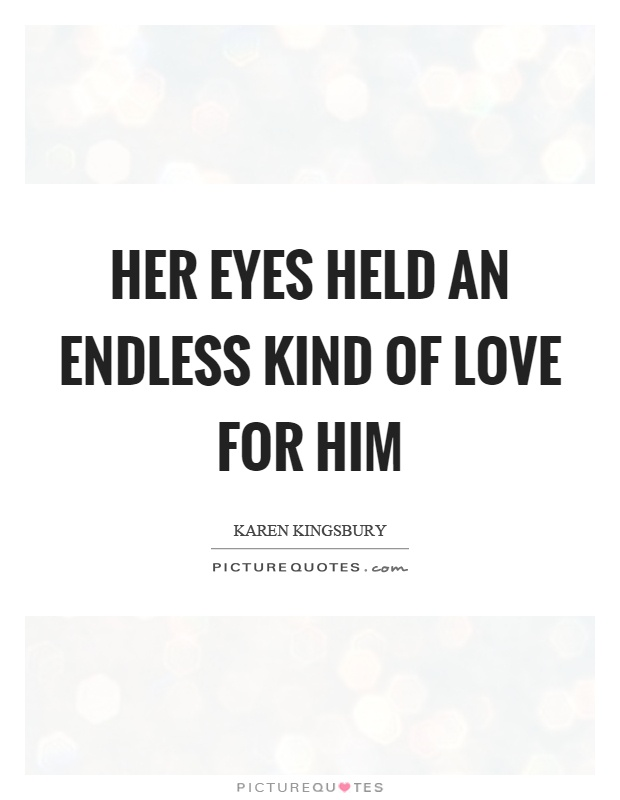 Her Eyes Held An Endless Kind Of Love For Him Picture Quote