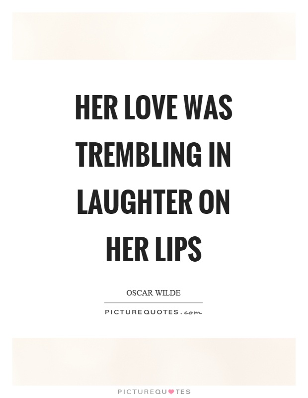 Her Love Was Trembling In Laughter On Her Lips Picture Quote