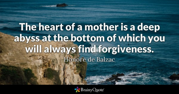 The Heart Of A Mother Is A Deep Abyss At The Bottom Of Which You Will
