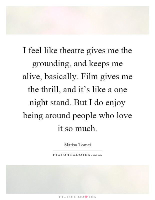 I Feel Like Theatre Gives Me The Grounding And Keeps Me Alive Basi Y
