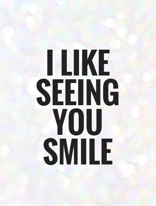I Like Seeing You Smile Picture Quote