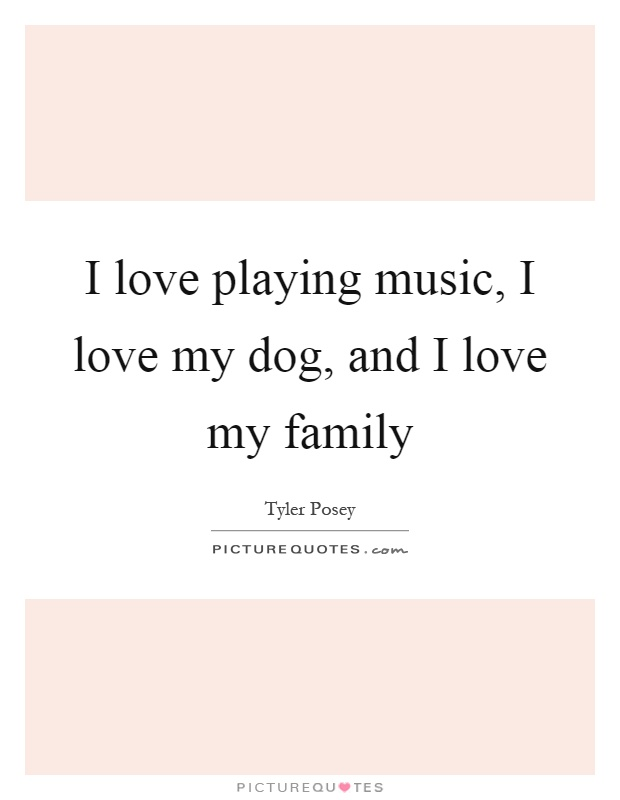 I Love Music I Love My Dog And I Love My Family