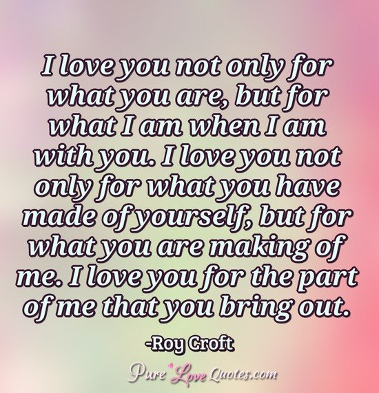 I Love You Not Only For What You Are But For What I Am When I Am With You I Purelovequotes